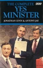 The Complete Yes Minister ebook by Nigel Hawthorne, Paul Eddington