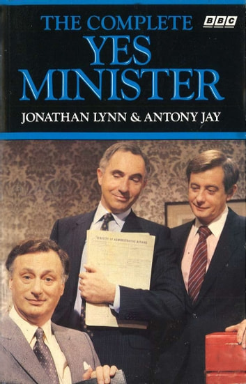 The Complete Yes Minister ebook by Nigel Hawthorne,Paul Eddington
