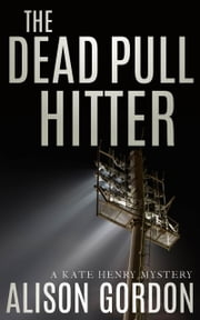 The Dead Pull Hitter - A Kate Henry Mystery ebook by Alison Gordon