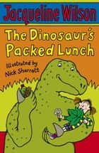 The Dinosaur's Packed Lunch ebook by Jacqueline Wilson, Nick Sharratt