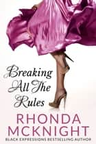 Breaking All The Rules ebook by Rhonda McKnight