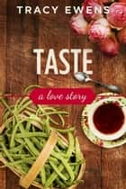 Taste - A Love Story ebook by Tracy Ewens