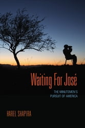 Waiting for Jose - The Minutemen's Pursuit of America ebook by Harel Shapira
