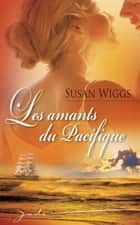 Les amants du Pacifique ebook by Susan Wiggs