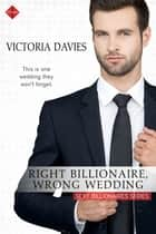 Right Billionaire, Wrong Wedding 電子書籍 by Victoria Davies