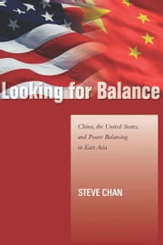 Looking for Balance - China, the United States, and Power Balancing in East Asia ebook by Steve Chan