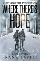 Surviving the Evacuation, Book 15: Where There's Hope ebook by