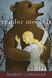 Tender Morsels ebook by Margo Lanagan