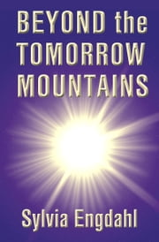 Beyond the Tomorrow Mountains ebook by Sylvia Engdahl