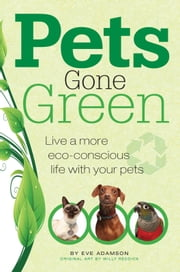 Pets Gone Green - Live a More Eco-Conscious Life with Your Pets ebook by Eve Adamson