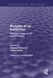 Pictures at an Exhibition (Psychology Revivals) - Selected Essays on Art and Art Therapy ebook by Andrea Gilroy,Tessa Dalley