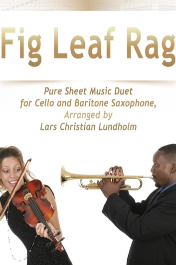Fig Leaf Rag Pure Sheet Music Duet for Cello and Baritone Saxophone, Arranged by Lars Christian Lundholm ebook by Pure Sheet Music