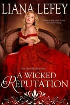 A Wicked Reputation ebook by Liana LeFey