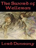 The Sword of Welleran ebook by Lord Dunsany