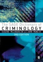 The SAGE Dictionary of Criminology ebook by Eugene McLaughlin,John Muncie