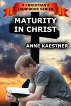 Maturity In Christ ebook by Anne Kaestner