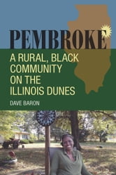 Pembroke - A Rural, Black Community on the Illinois Dunes ebook by Dave Baron