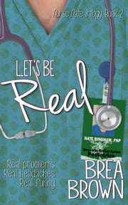 Let's Be Real - Nurse Nate Trilogy, #2 ebook by Brea Brown
