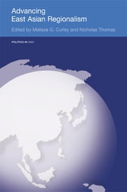 Advancing East Asian Regionalism ebook by Melissa Curley,Nicholas Thomas