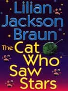 The Cat Who Saw Stars ebook by Lilian Jackson Braun