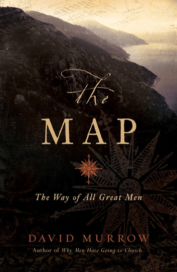 The Map - The Way of All Great Men ebook by David Murrow