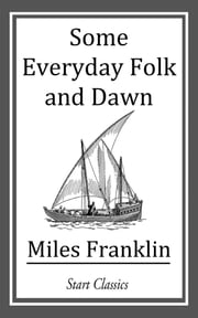 Some Everyday Folk and Dawn ebook by Miles Franklin