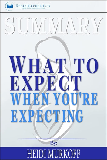 Summary Of What To Expect When You Re Expecting By Heidi Murkoff