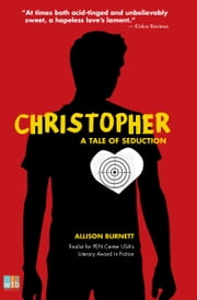 Christopher - A Tale of Seduction ebook by Allison Burnett