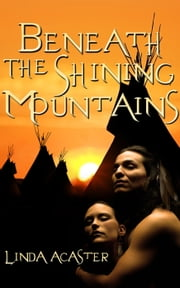 Beneath The Shining Mountains ebook by Linda Acaster