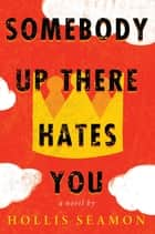 Somebody Up There Hates You ebook by Hollis Seamon