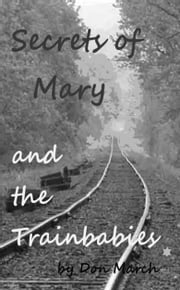 Secrets of Mary and the Trainbabies ebook by Don March