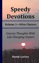 Speedy Devotions: Wise Choices (Volume 1) ebook by Randy Lariscy