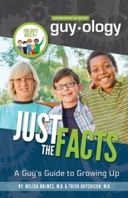 Guyology: Just the Facts - A Guy's Guide to Growing Up ebook by Melisa Holmes, MD,Trish Hutchison, MD