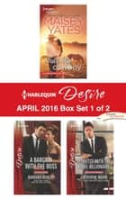 Harlequin Desire April 2016 - Box Set 1 of 2 - Take Me, Cowboy\A Bargain with the Boss\Reunited with the Rebel Billionaire ebook by Maisey Yates, Barbara Dunlop, Catherine Mann