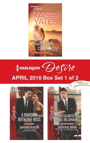 Harlequin Desire April 2016 - Box Set 1 of 2 - Take Me, Cowboy\A Bargain with the Boss\Reunited with the Rebel Billionaire ebook by Maisey Yates,Barbara Dunlop,Catherine Mann