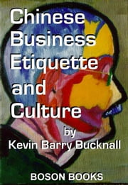Chinese Business Etiquette and Culture ebook by Bucknall, Kevin B.
