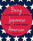 Being Japanese American - A JA Sourcebook for Nikkei, Hapa . . . & Their Friends ebook by Gil Asakawa