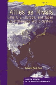Allies As Rivals - The U.S., Europe and Japan in a Changing World-system ebook by Faruk Tabak