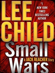 Small Wars: A Jack Reacher Story ebook by Lee Child