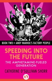 Speeding into the Future - The Amphetamine-Fueled Generation ebook by Catherine O'Sullivan Shorr