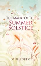 The Magic of the Summer Solstice ebook by Danu  Forest