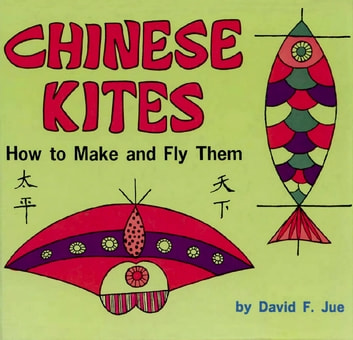 Chinese Kites - How to Make and Fly Them eBook by David Jue