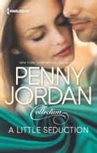 A Little Seduction - An Anthology ebook by Penny Jordan
