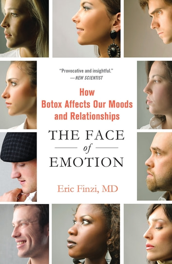 The Face of Emotion - How Botox Affects Our Moods and Relationships ebook by Eric Finzi, MD