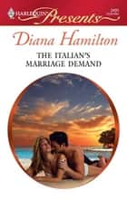 The Italian's Marriage Demand - A Secret Baby Romance ebook by Diana Hamilton