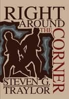 Right Around The Corner ebook by Steven Traylor