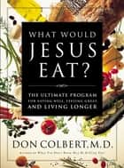 What Would Jesus Eat? ebook by Don Colbert
