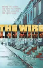 The Wire - Truth Be Told ebook by Rafael Alvarez