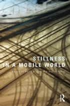 Stillness in a Mobile World ebook by David Bissell, Gillian Fuller