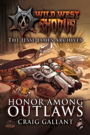 The Jessie James Archives - Honor Among Outlaws ebook by Craig Gallant